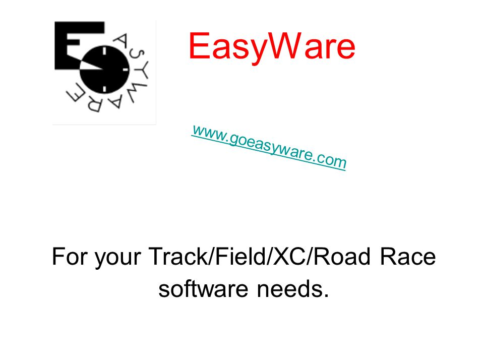 EasyWare For your Track/Field/XC/Road Race software needs. www.goeasyware.com