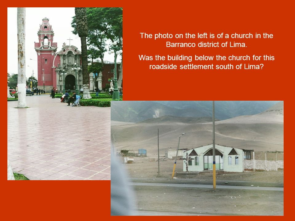 The photo on the left is of a church in the Barranco district of Lima.