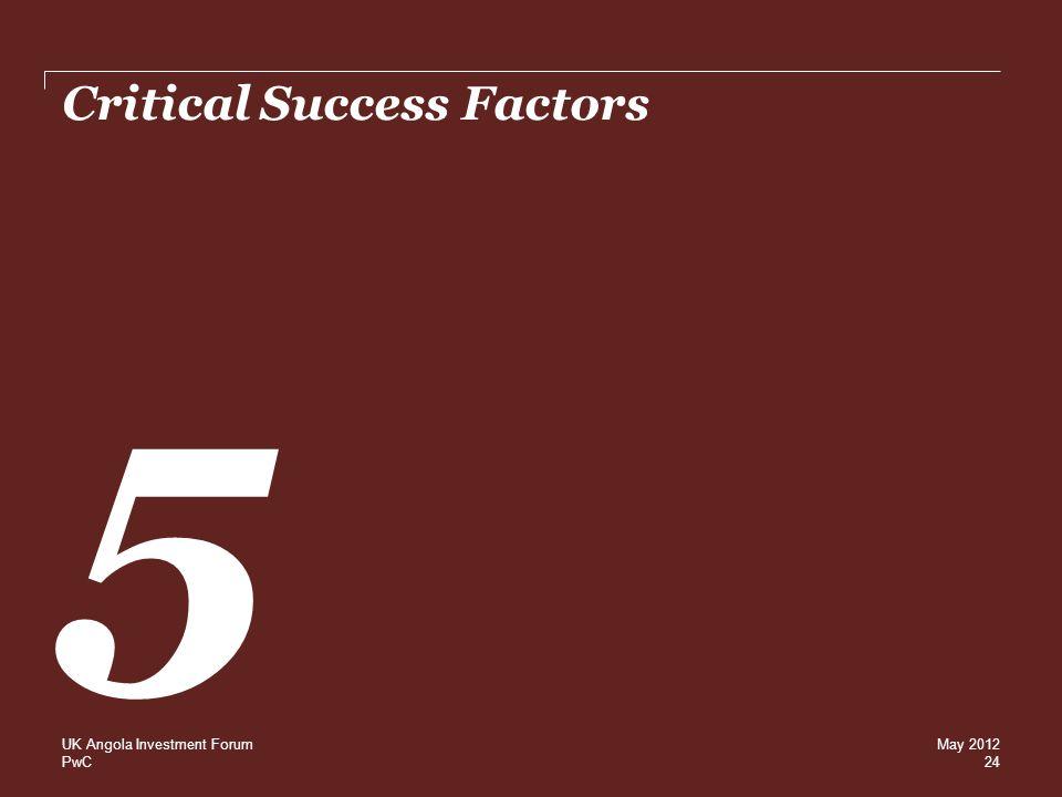 PwC Critical Success Factors 5 24 UK Angola Investment ForumMay 2012