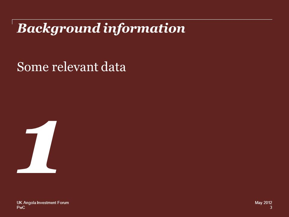PwC Background information Some relevant data 1 3 UK Angola Investment ForumMay 2012