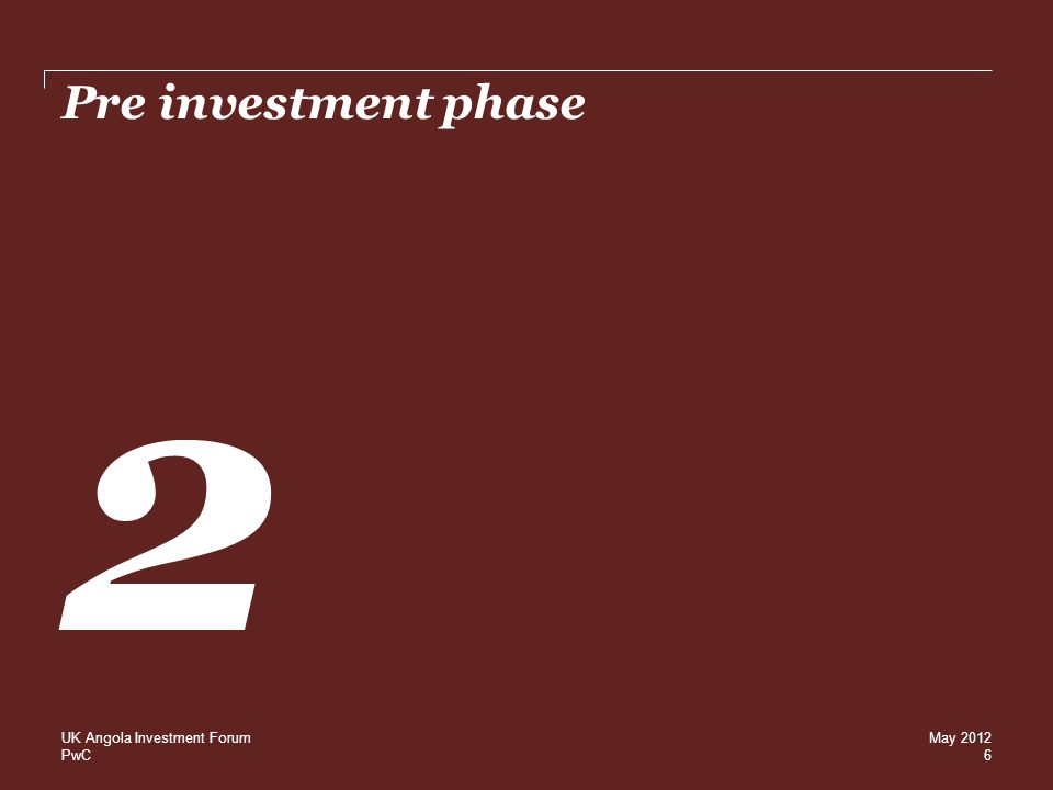 PwC Pre investment phase 2 6 UK Angola Investment ForumMay 2012