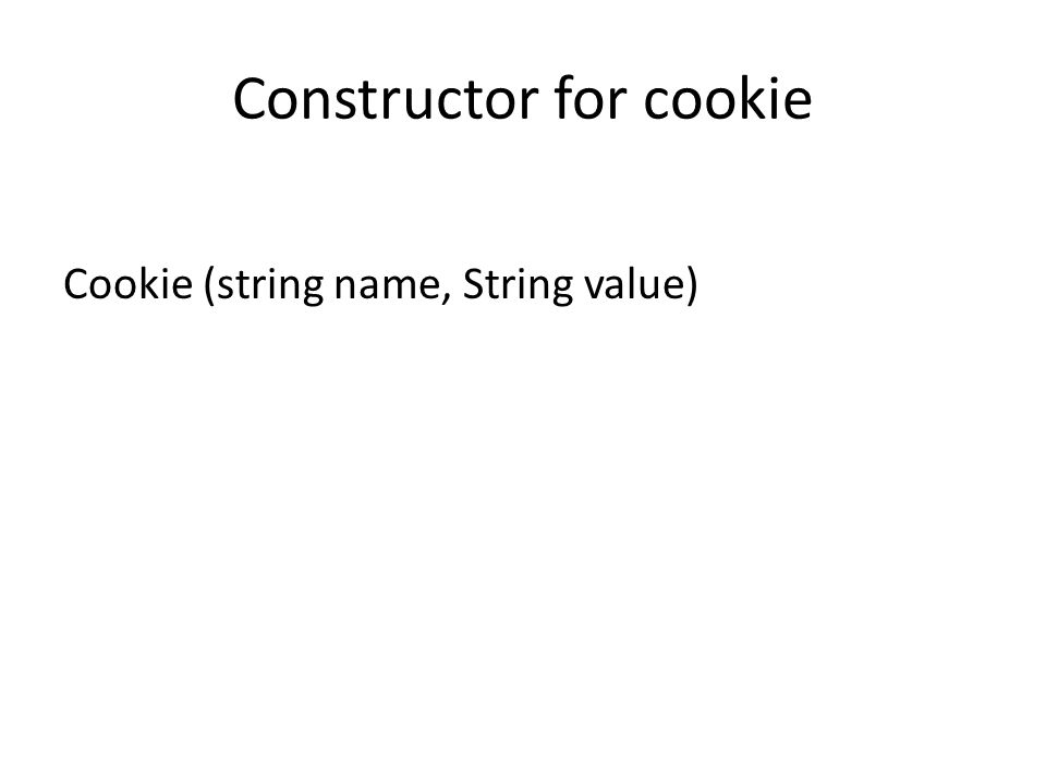Constructor for cookie Cookie (string name, String value)