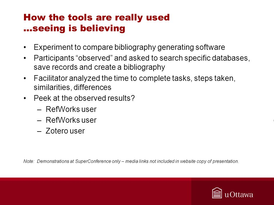 "How the tools are really used …seeing is believing Experiment to compare bibliography generating software Participants ""observed"" and asked to search"