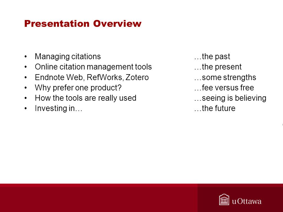 Presentation Overview Managing citations …the past Online citation management tools …the present Endnote Web, RefWorks, Zotero…some strengths Why pref