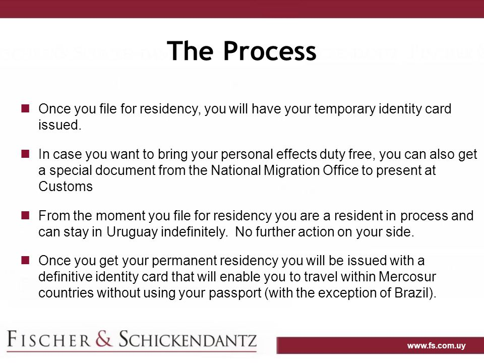 www.fs.com.uy The Process Once you file for residency, you will have your temporary identity card issued.