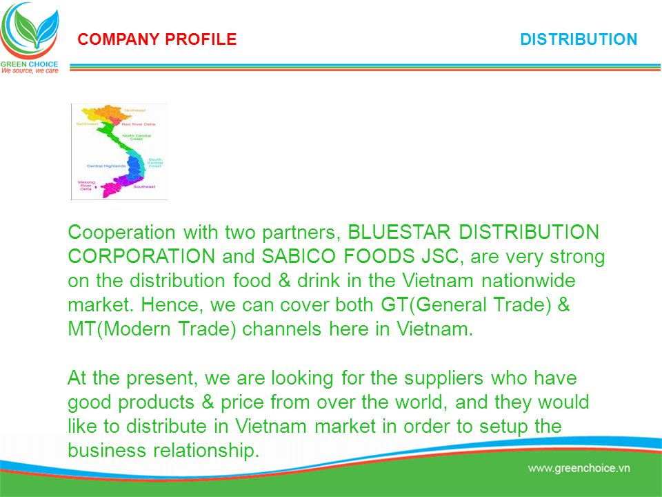 Cooperation with two partners, BLUESTAR DISTRIBUTION CORPORATION and SABICO FOODS JSC, are very strong on the distribution food & drink in the Vietnam