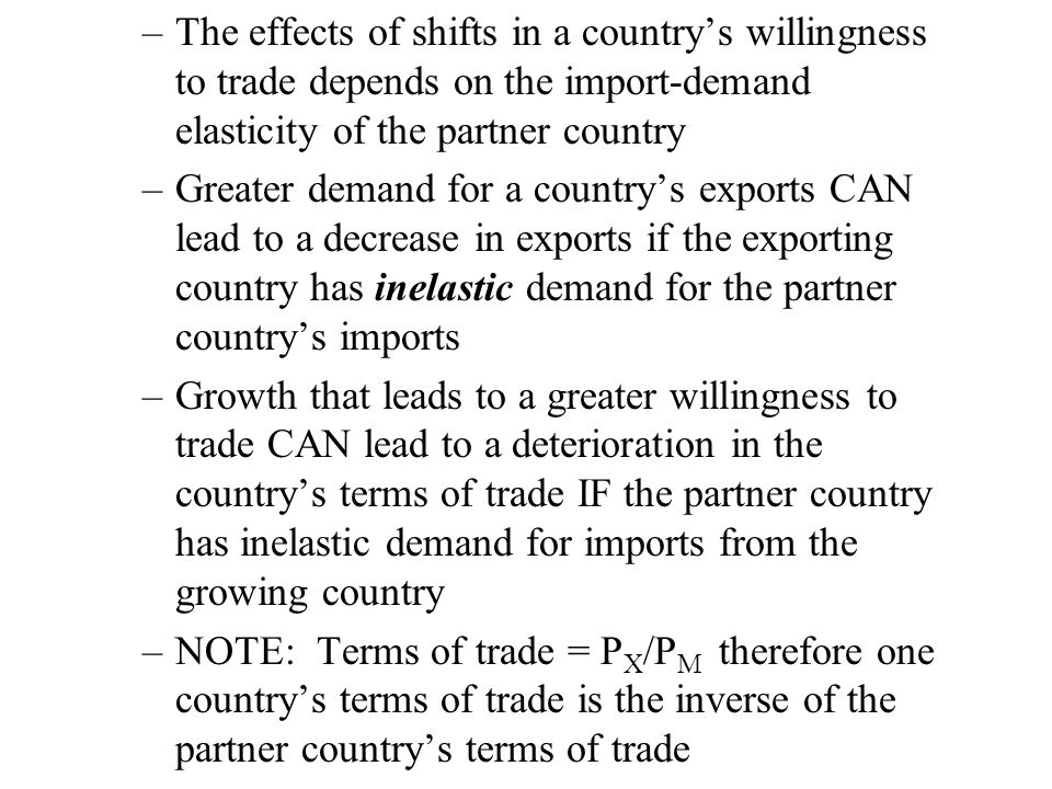 –The effects of shifts in a country's willingness to trade depends on the import-demand elasticity of the partner country –Greater demand for a countr
