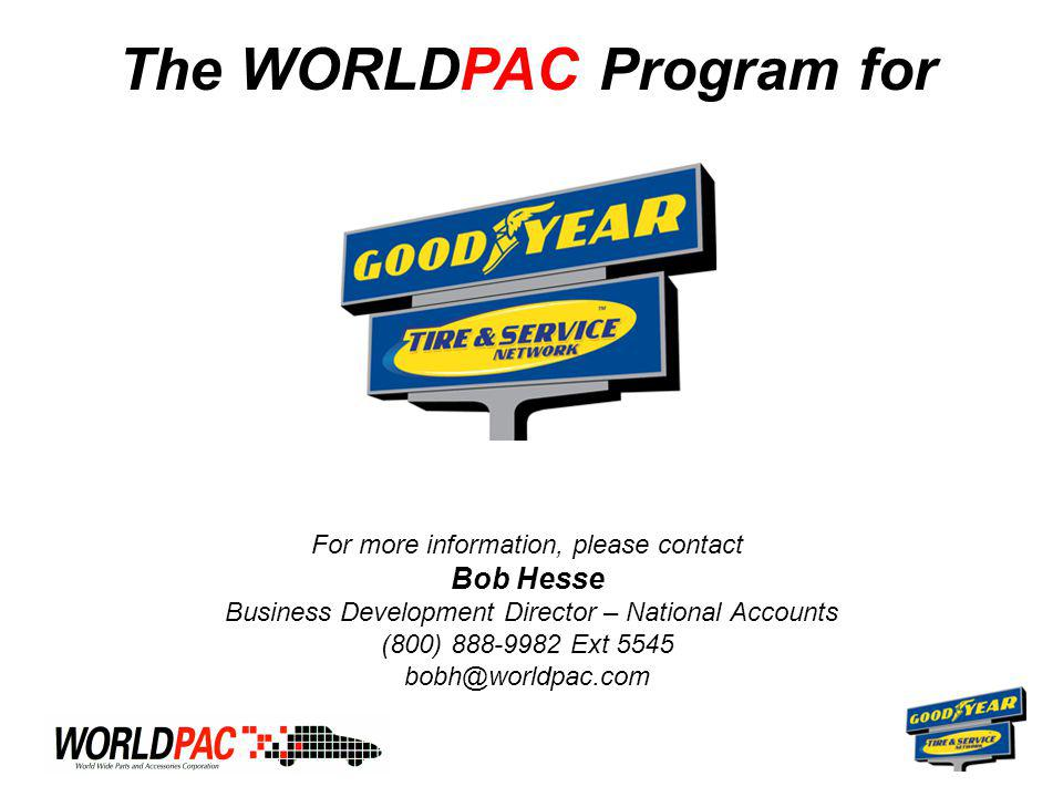 The WORLDPAC Program for For more information, please contact Bob Hesse Business Development Director – National Accounts (800) 888-9982 Ext 5545 bobh@worldpac.com