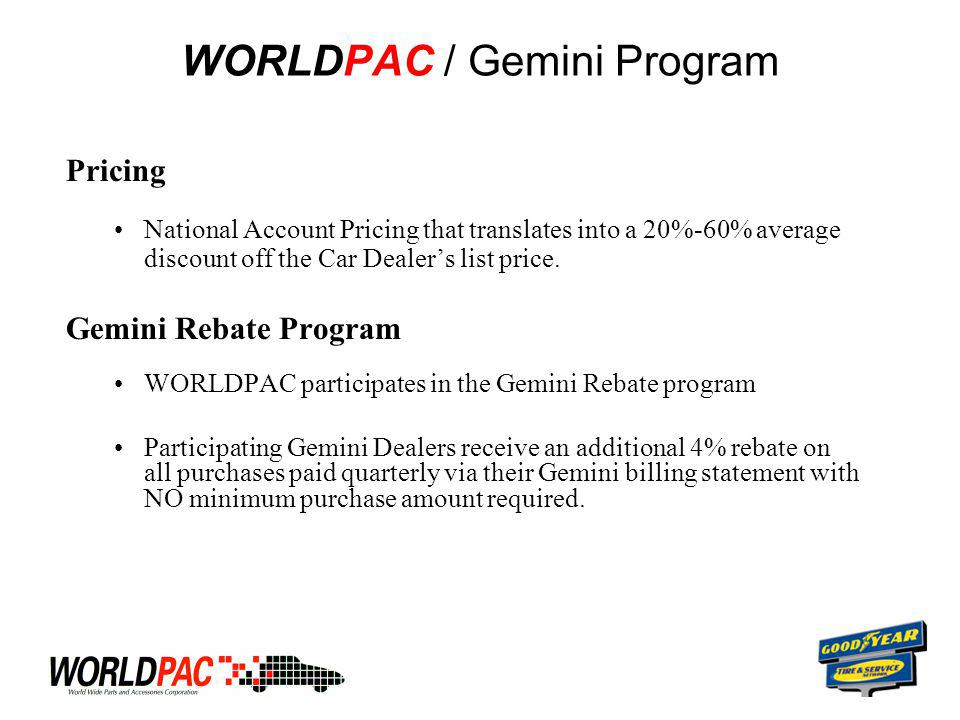 WORLDPAC / Gemini Program Pricing National Account Pricing that translates into a 20%-60% average discount off the Car Dealer's list price.