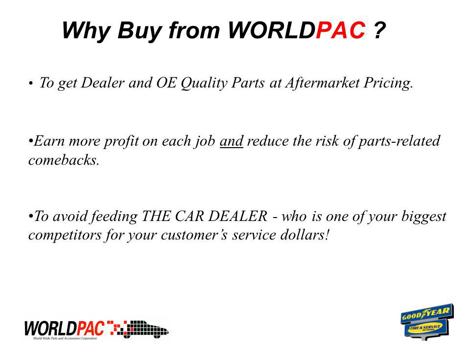 Why Buy from WORLDPAC . To get Dealer and OE Quality Parts at Aftermarket Pricing.