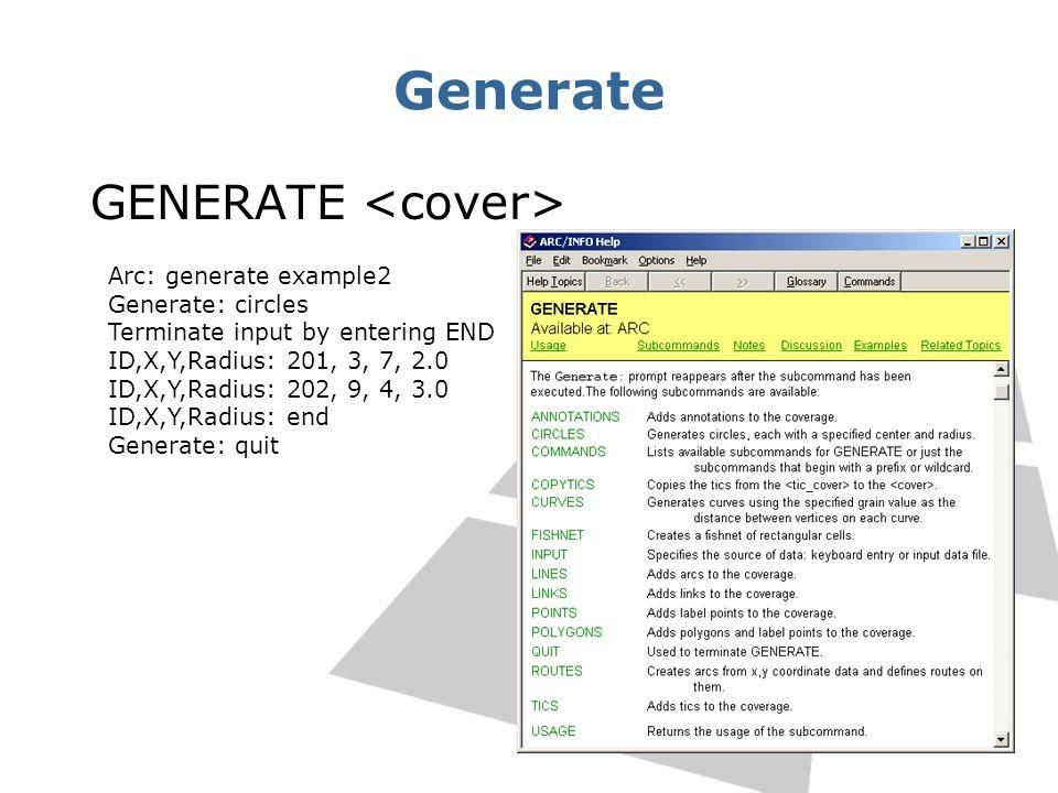 Generate GENERATE Arc: generate example2 Generate: circles Terminate input by entering END ID,X,Y,Radius: 201, 3, 7, 2.0 ID,X,Y,Radius: 202, 9, 4, 3.0
