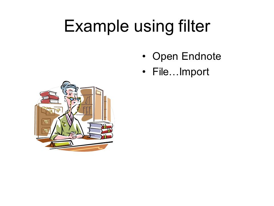 Example using filter Open Endnote File…Import