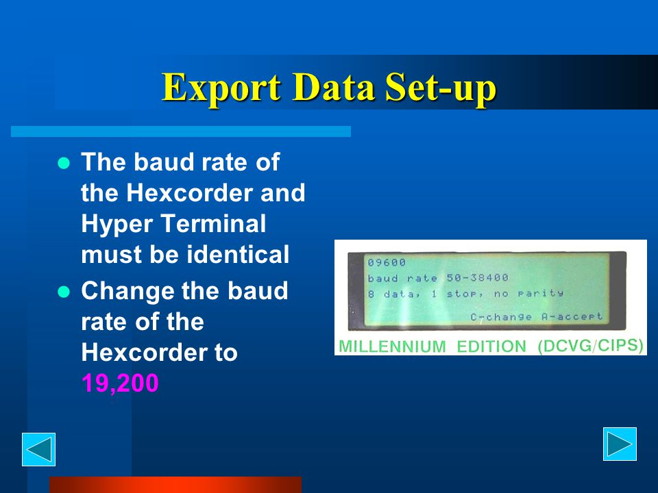 Export Data Set-up The baud rate of the Hexcorder and Hyper Terminal must be identical Change the baud rate of the Hexcorder to 19,200