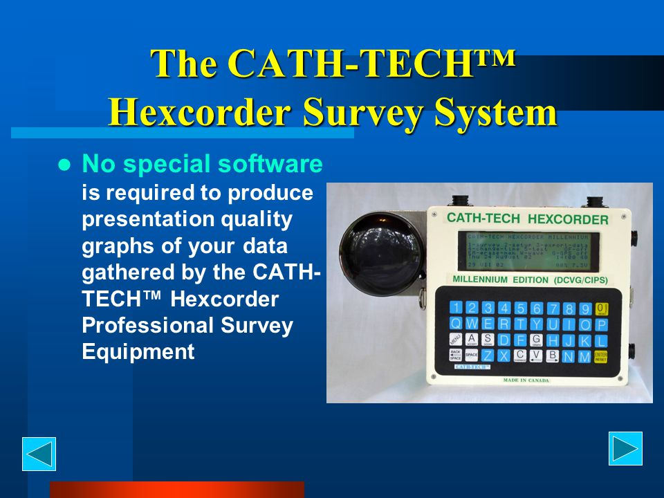 The CATH-TECH™ Hexcorder Survey System No special software is required to produce presentation quality graphs of your data gathered by the CATH- TECH™