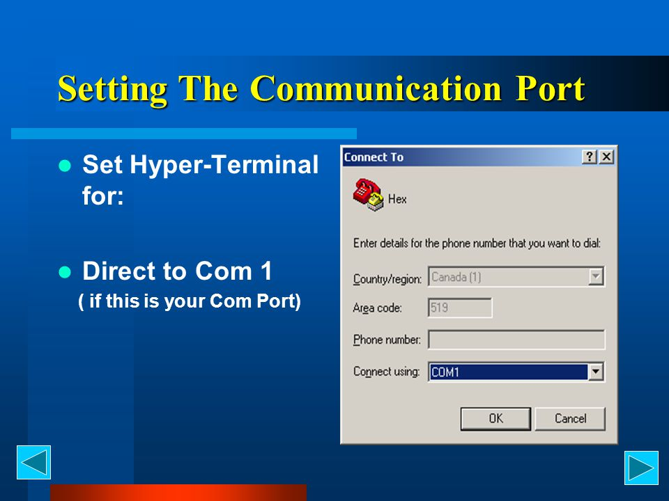 Setting The Communication Port Set Hyper-Terminal for: Direct to Com 1 ( if this is your Com Port)