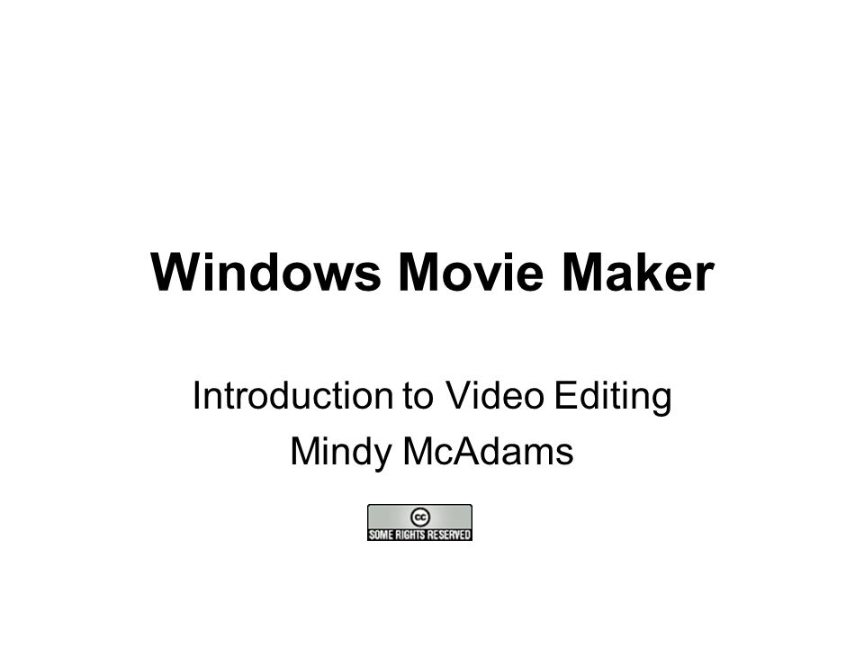 Windows Movie Maker Introduction to Video Editing Mindy McAdams