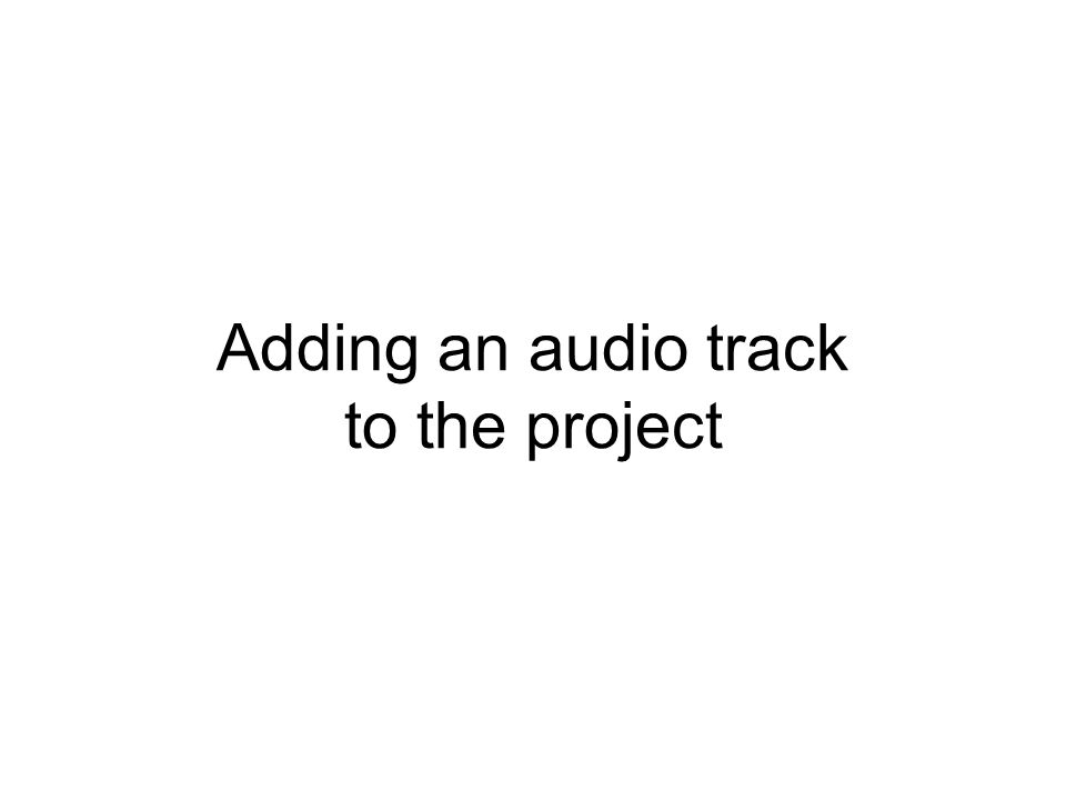 Adding an audio track to the project