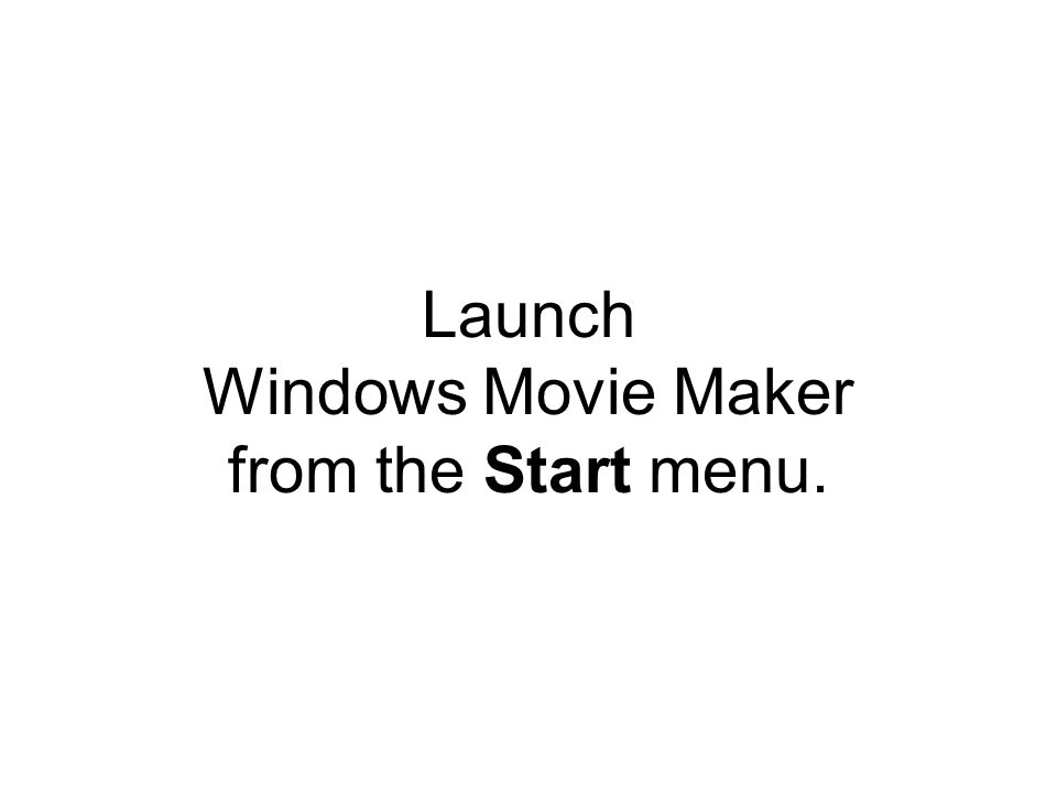 Launch Windows Movie Maker from the Start menu.
