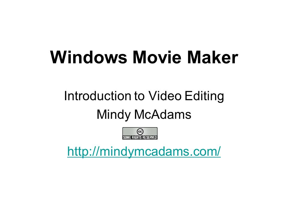 Windows Movie Maker Introduction to Video Editing Mindy McAdams http://mindymcadams.com/