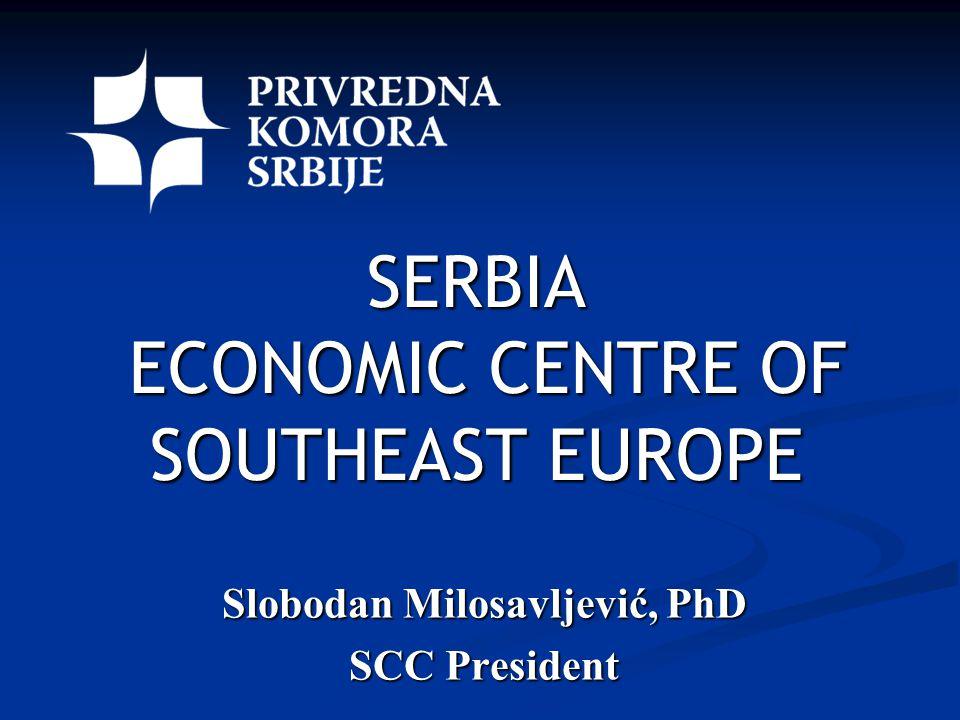 SERBIA ECONOMIC CENTRE OF SOUTHEAST EUROPE Slobodan Milosavljević, PhD SCC President