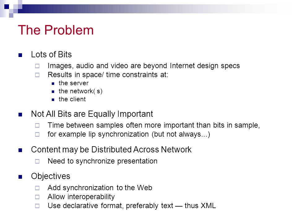 The Problem Lots of Bits  Images, audio and video are beyond Internet design specs  Results in space/ time constraints at: the server the network( s