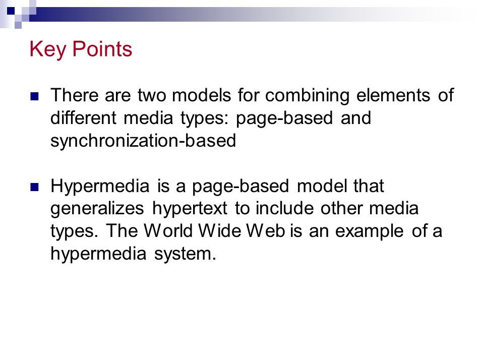 Synchronization-based presentations Pure hypermedia: no temporal structure Timelines for authoring Slide show packages  Transitions: wipes, dissolves, ripples, page turns Timeline-based multimedia  More complex Macromedia Director  Cast, Cast members, Score  Sprites can be animated using key frames.