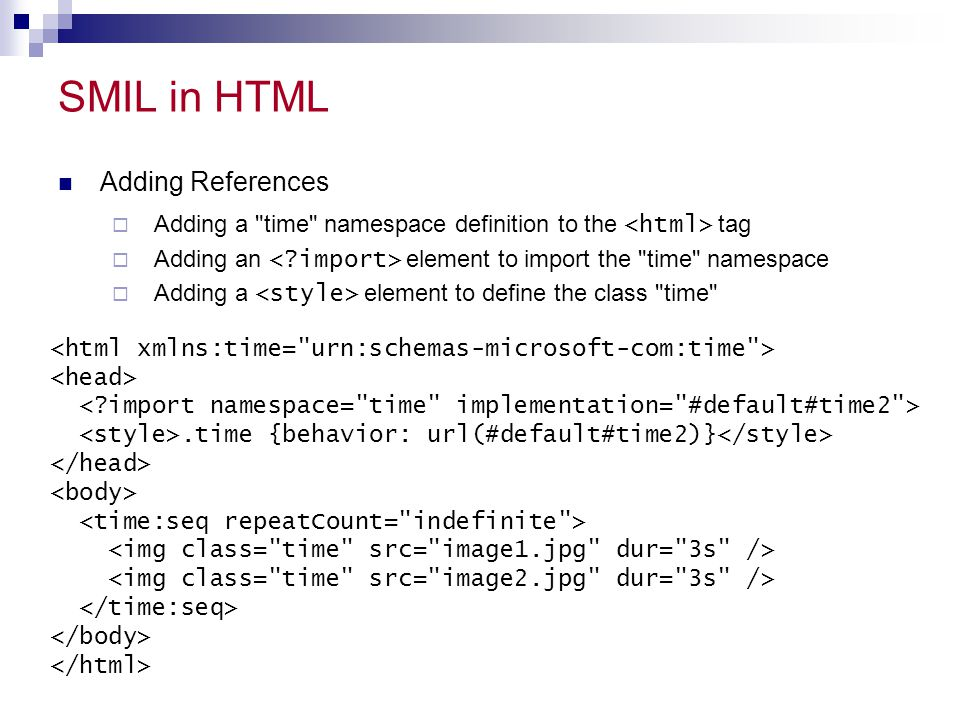 SMIL in HTML Adding References  Adding a time namespace definition to the tag  Adding an element to import the time namespace  Adding a element to define the class time .time {behavior: url(#default#time2)}