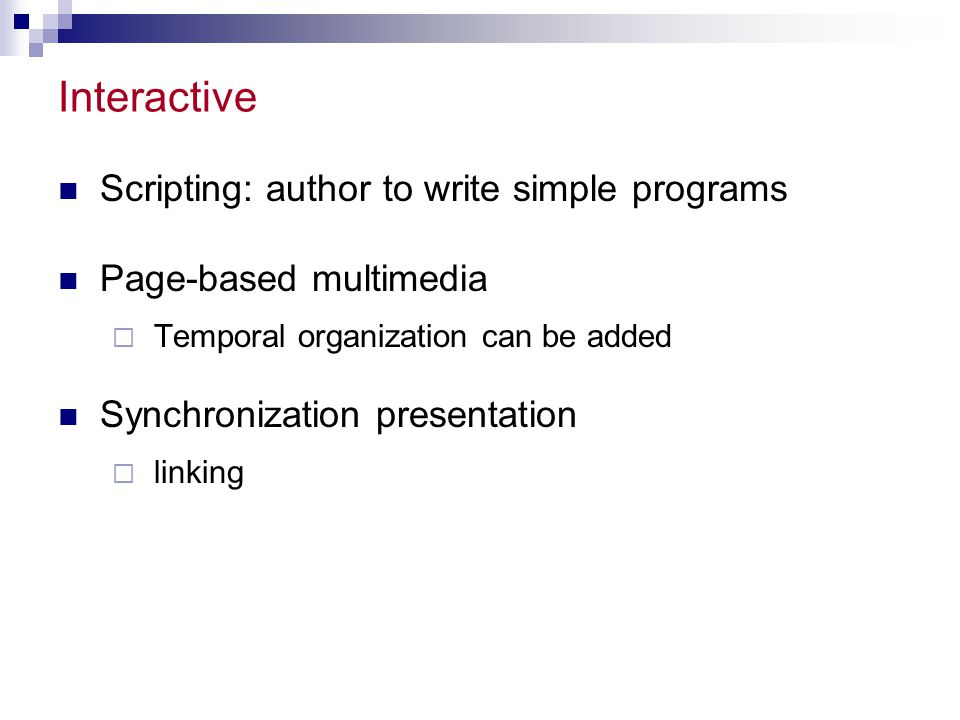 Interactive Scripting: author to write simple programs Page-based multimedia  Temporal organization can be added Synchronization presentation  linking