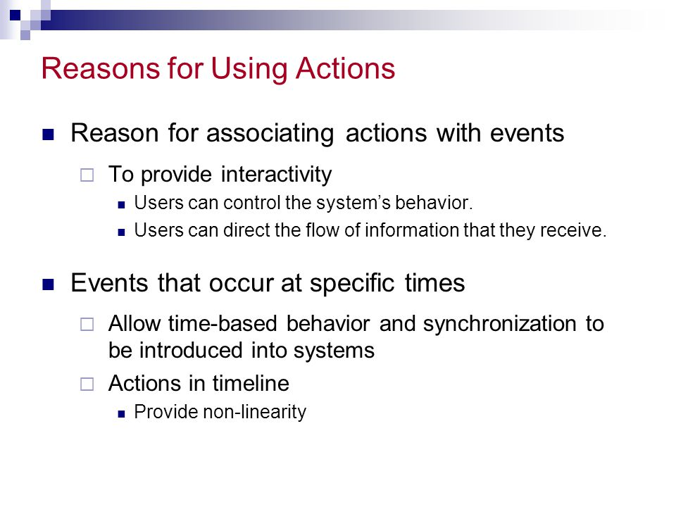 Reasons for Using Actions Reason for associating actions with events  To provide interactivity Users can control the system's behavior.