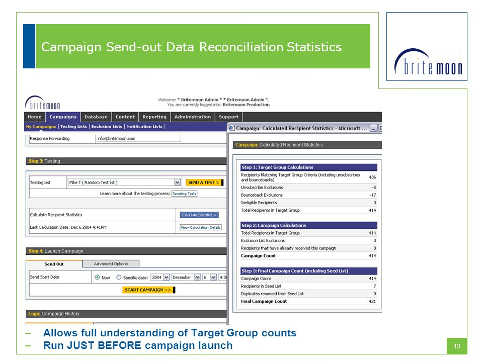13 Campaign Send-out Data Reconciliation Statistics –Allows full understanding of Target Group counts –Run JUST BEFORE campaign launch