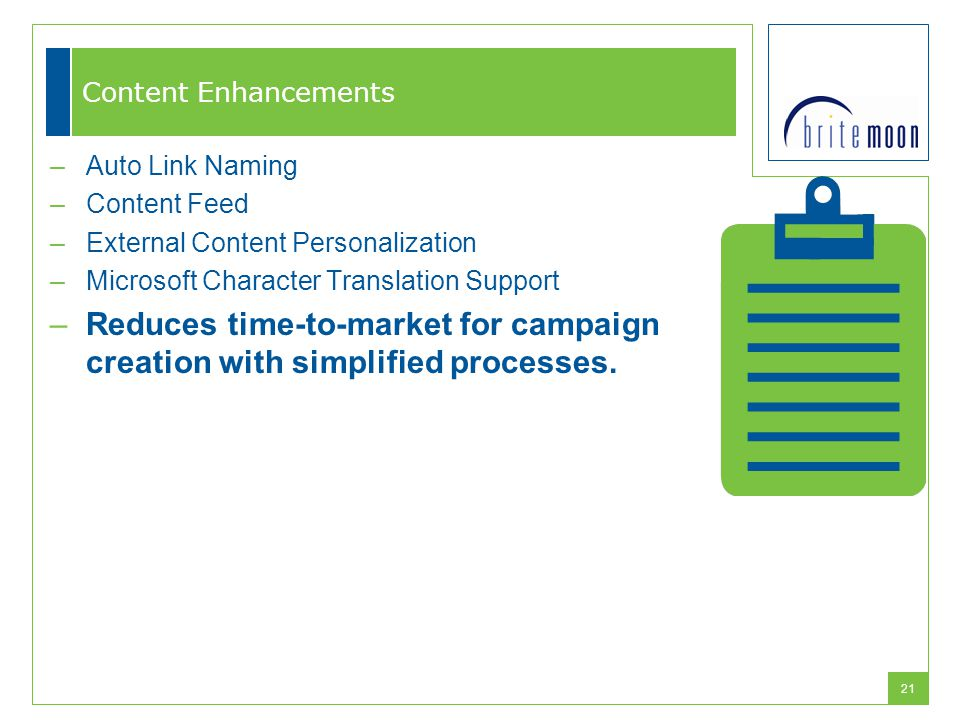 21 Content Enhancements –Auto Link Naming –Content Feed –External Content Personalization –Microsoft Character Translation Support –Reduces time-to-ma