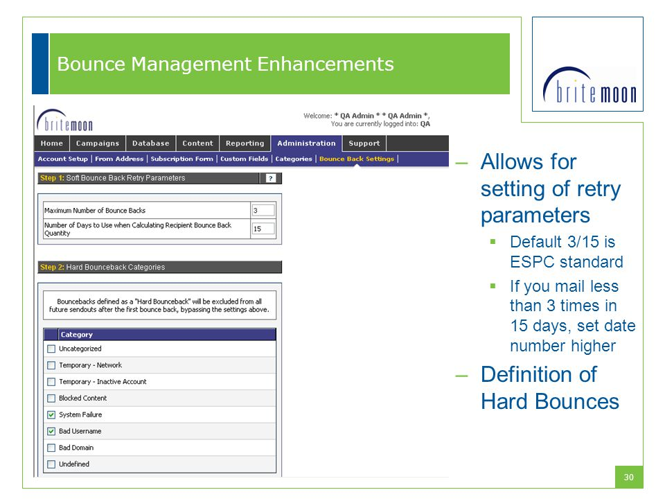 30 Bounce Management Enhancements –Allows for setting of retry parameters  Default 3/15 is ESPC standard  If you mail less than 3 times in 15 days,
