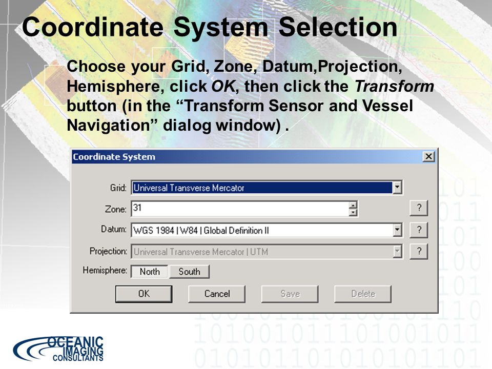 """Coordinate System Selection Choose your Grid, Zone, Datum,Projection, Hemisphere, click OK, then click the Transform button (in the """"Transform Sensor"""