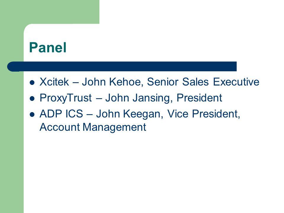 Panel Xcitek – John Kehoe, Senior Sales Executive ProxyTrust – John Jansing, President ADP ICS – John Keegan, Vice President, Account Management