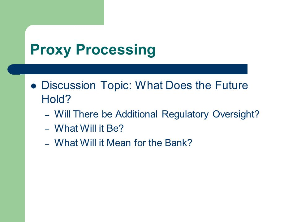 Proxy Processing Discussion Topic: What Does the Future Hold.