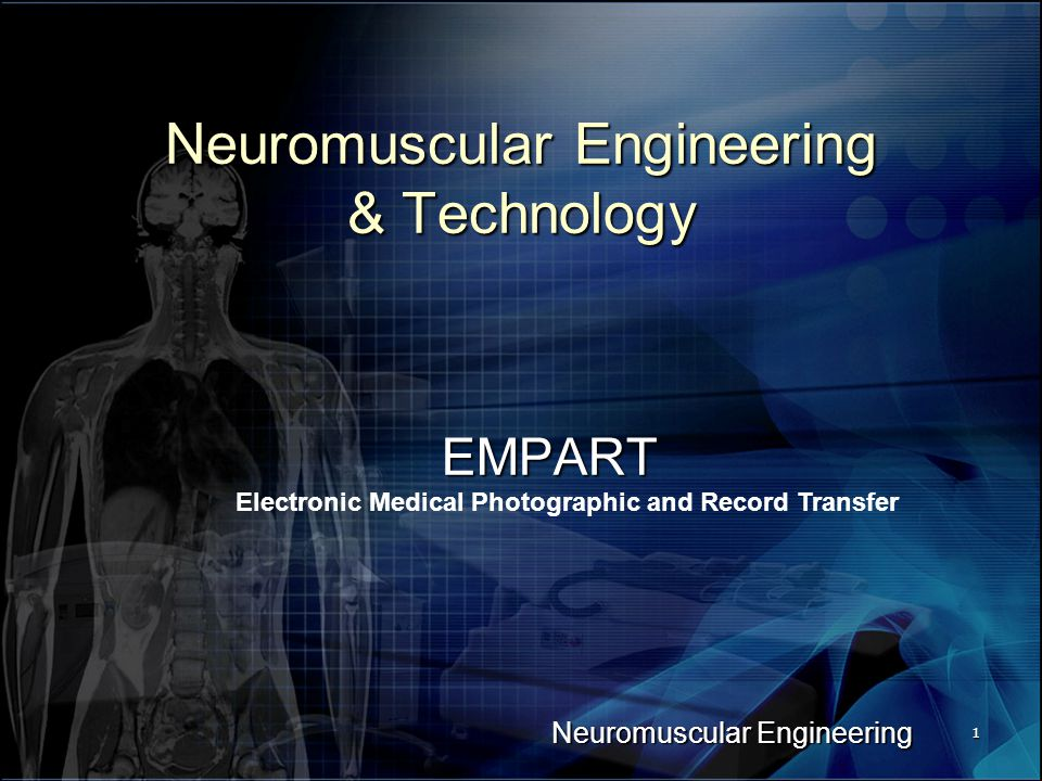 Neuromuscular Engineering 1 Neuromuscular Engineering & Technology EMPART Electronic Medical Photographic and Record Transfer