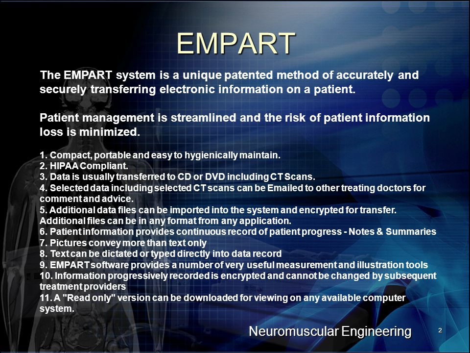 Neuromuscular Engineering 3 EMPART System Each session has a limit imposed of 6 Pictures ( a combination of camera pictures and CT scan imports) and 4 form scans – in order to keep the email size under 1 meg.