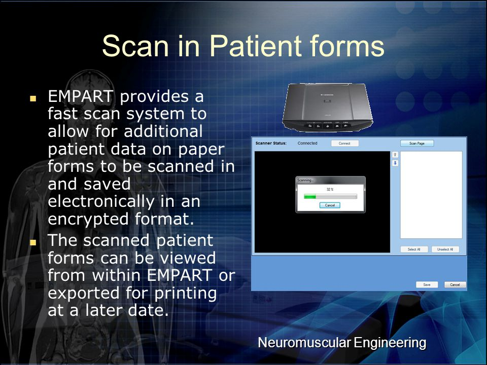 Neuromuscular Engineering Scan in Patient forms EMPART provides a fast scan system to allow for additional patient data on paper forms to be scanned i