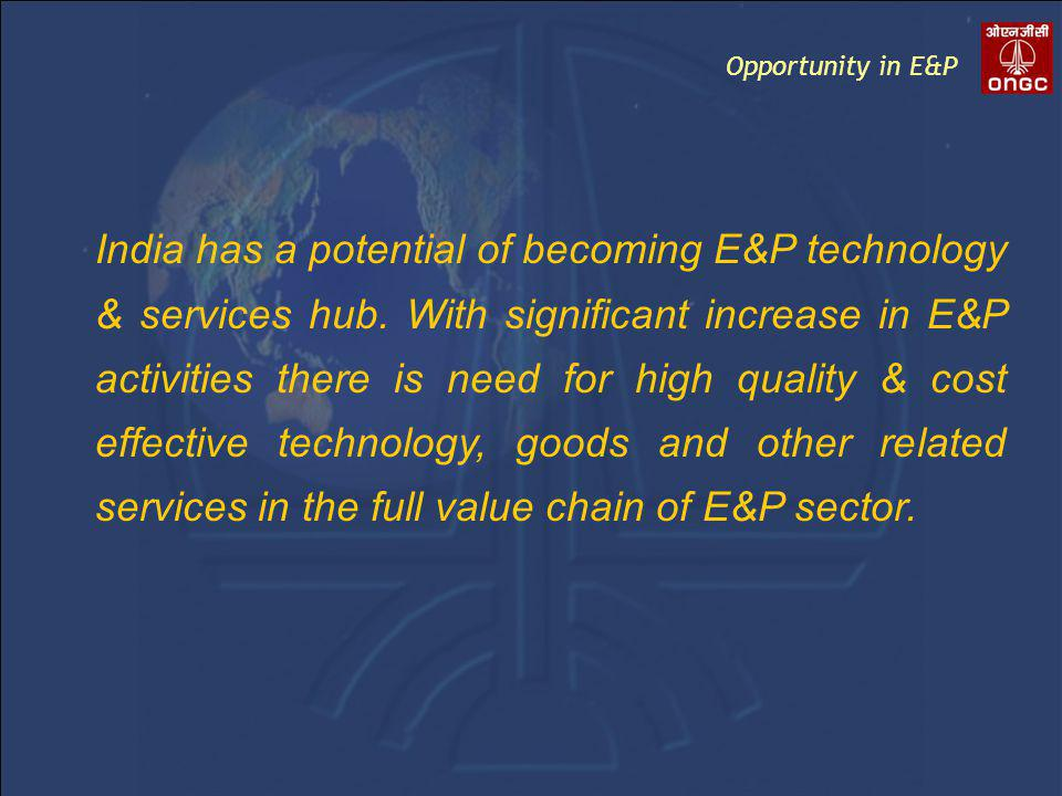 India has a potential of becoming E&P technology & services hub.