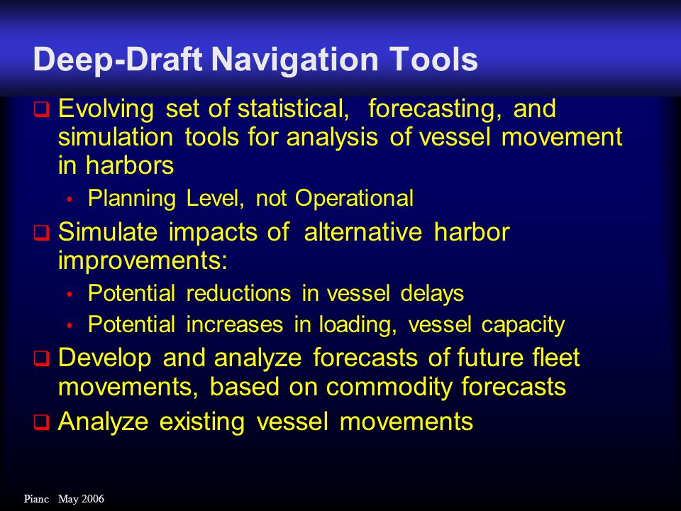Pianc May 2006 Deep-Draft Navigation Tools  Evolving set of statistical, forecasting, and simulation tools for analysis of vessel movement in harbors