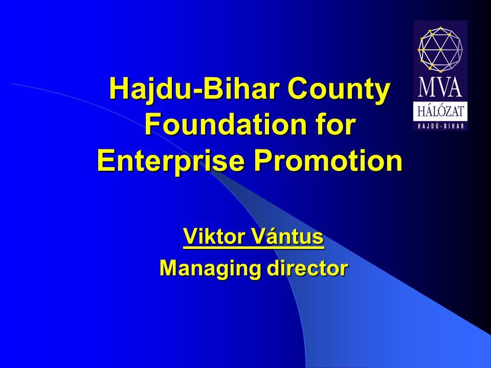Hajdu-Bihar County Foundation for Enterprise Promotion Viktor Vántus Managing director