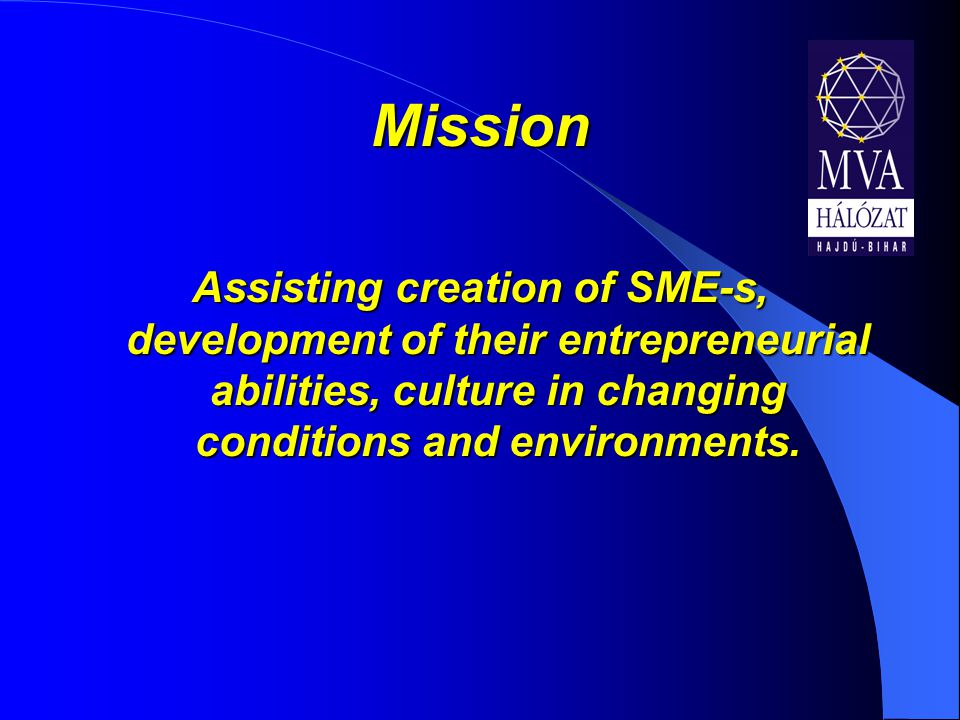 Mission Assisting creation of SME-s, development of their entrepreneurial abilities, culture in changing conditions and environments.