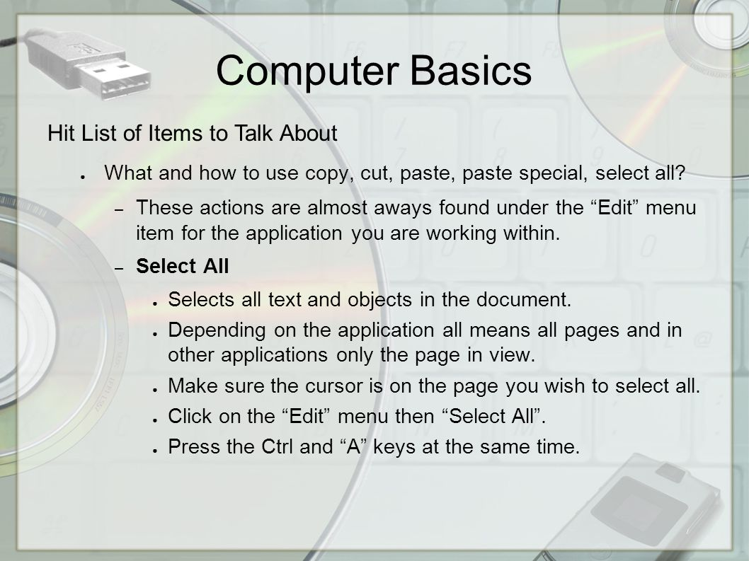 Computer Basics Hit List of Items to Talk About ● What and how to use copy, cut, paste, paste special, select all.