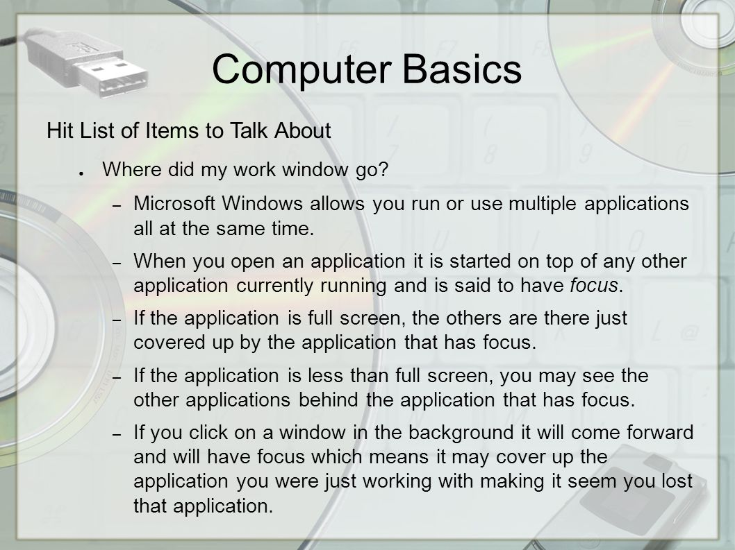Computer Basics Hit List of Items to Talk About ● Where did my work window go.