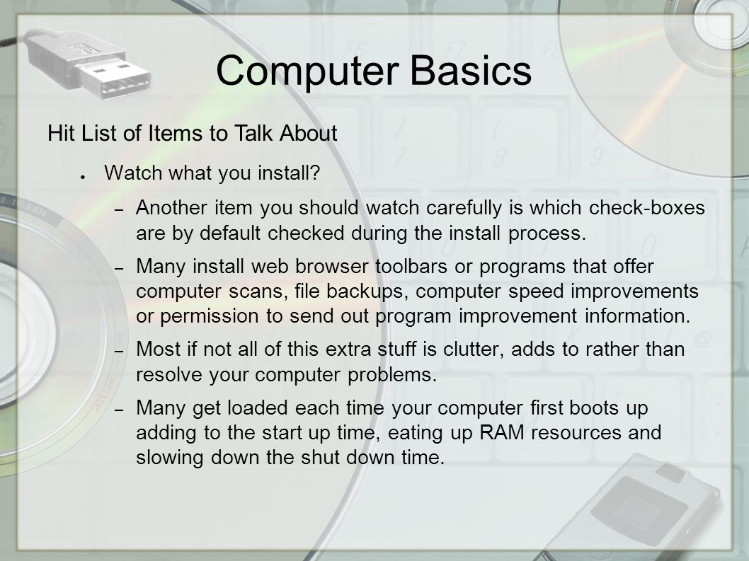 Computer Basics Hit List of Items to Talk About ● Watch what you install.