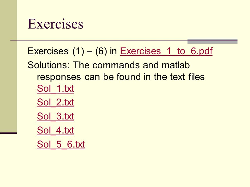 Exercises: Matrices Exercises Matrices, (47) - (50), can be found in Exercises_47_to_50.pdf Suggestions how to solve the exercises: (47-48): Sol_47_48.mSol_47_48.m (49):Sol_49.mSol_49.m (50): Sol_50.mSol_50.m