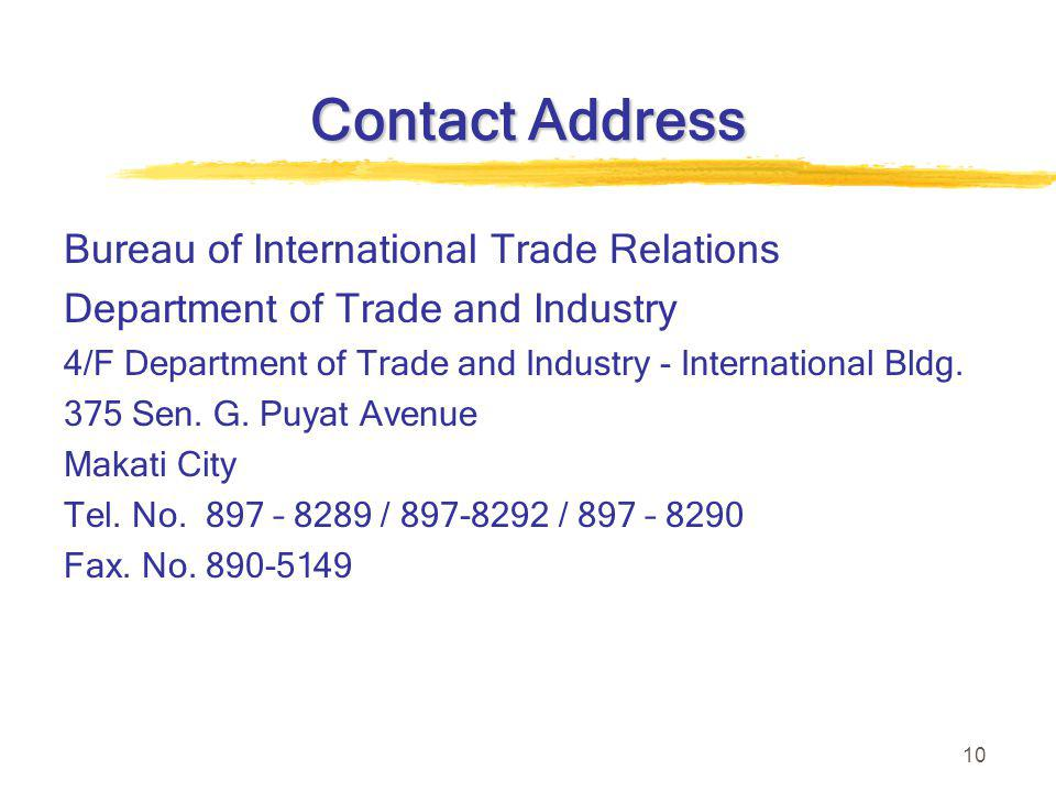 10 Contact Address Bureau of International Trade Relations Department of Trade and Industry 4/F Department of Trade and Industry - International Bldg.