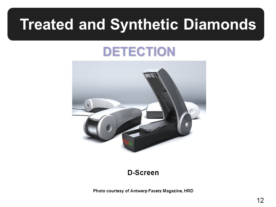 Treated and Synthetic Diamonds DETECTION D-Screen Photo courtesy of Antwerp Facets Magazine, HRD 12