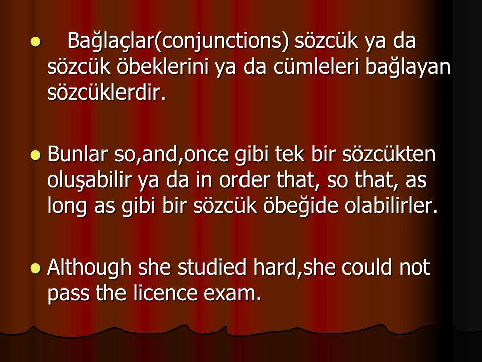 Bağlaçlar(conjunctions) sözcük ya da sözcük öbeklerini ya da cümleleri bağlayan sözcüklerdir.