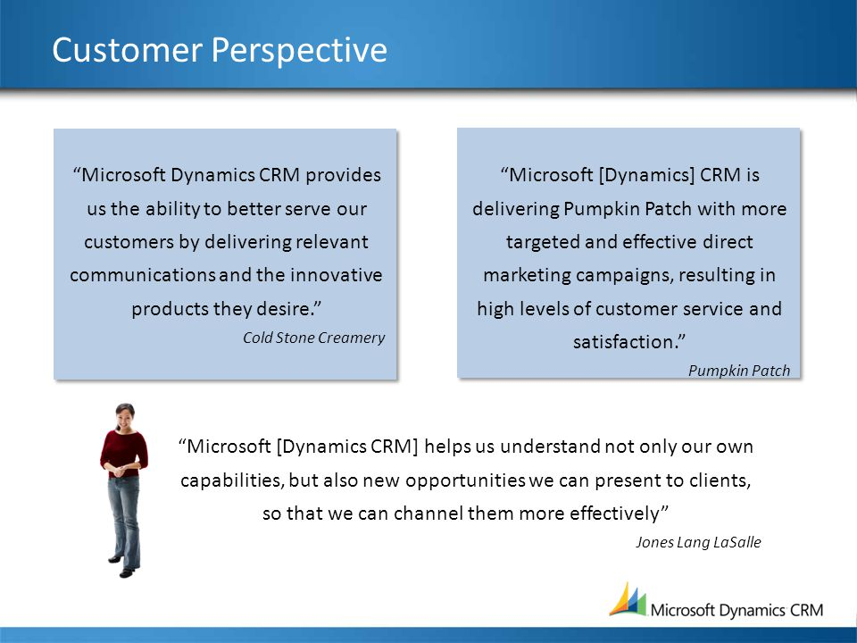 "Customer Perspective ""Microsoft Dynamics CRM provides us the ability to better serve our customers by delivering relevant communications and the innov"